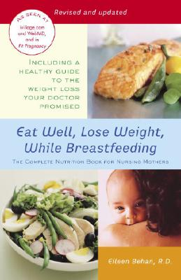 Eat Well, Lose Weight, While Breastfeeding By Behan, Eileen